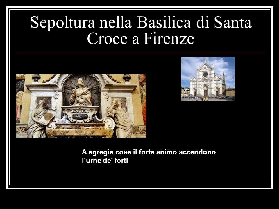 Sepoltura nella Basilica di Santa Croce a Firenze A egregie cose il forte animo accendono l'urne de' forti