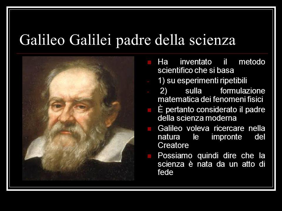 Galileo Galilei padre della scienza Ha inventato il metodo scientifico che si basa - 1) su esperimenti ripetibili - 2) sulla formulazione matematica d