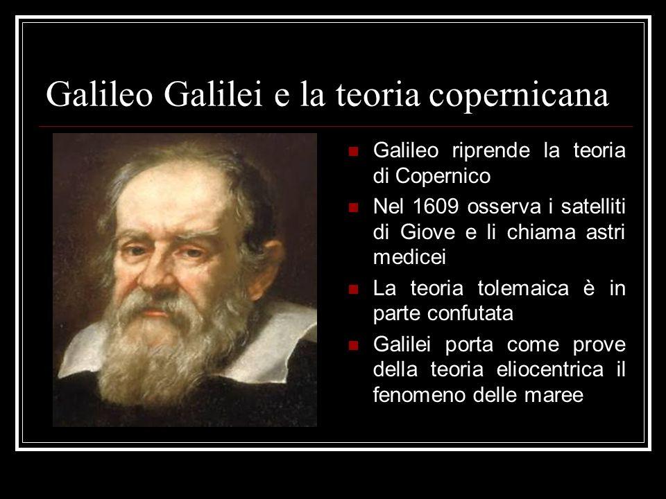 Galileo Galilei e la teoria copernicana Galileo riprende la teoria di Copernico Nel 1609 osserva i satelliti di Giove e li chiama astri medicei La teo
