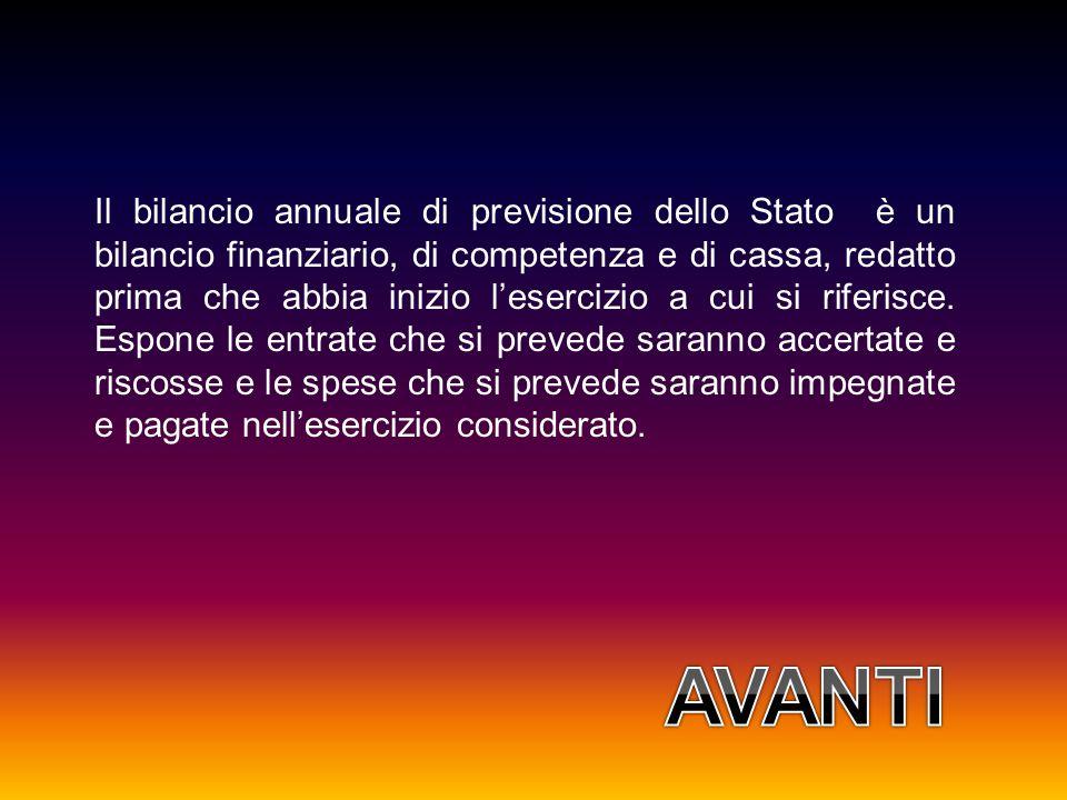 Il bilancio annuale di previsione dello Stato è un bilancio finanziario, di competenza e di cassa, redatto prima che abbia inizio l'esercizio a cui si