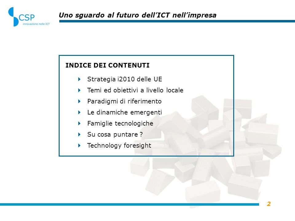 2 Uno sguardo al futuro dell'ICT nell'impresa INDICE DEI CONTENUTI  Strategia i2010 delle UE  Temi ed obiettivi a livello locale  Paradigmi di riferimento  Le dinamiche emergenti  Famiglie tecnologiche  Su cosa puntare .