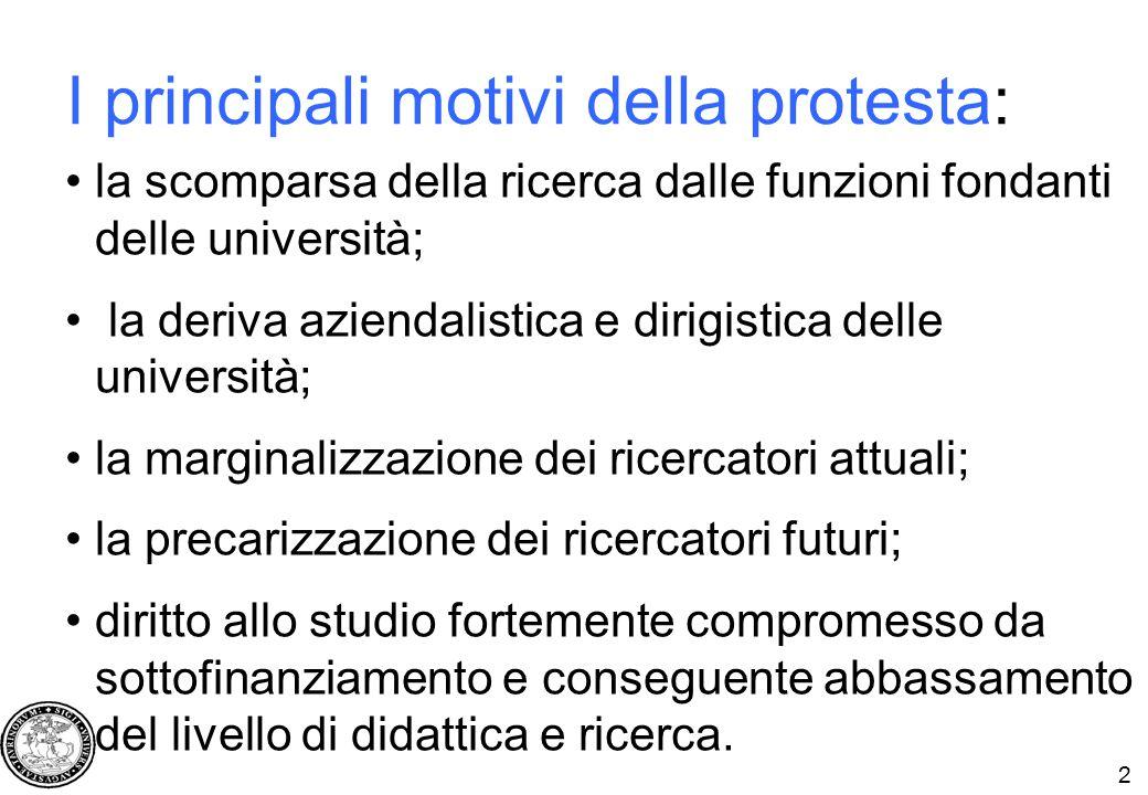 2 I principali motivi della protesta: la scomparsa della ricerca dalle funzioni fondanti delle università; la deriva aziendalistica e dirigistica dell