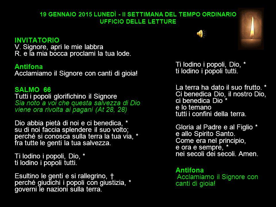 19 GENNAIO 2015 LUNEDÌ - II SETTIMANA DEL TEMPO ORDINARIO UFFICIO DELLE LETTURE INVITATORIO V.