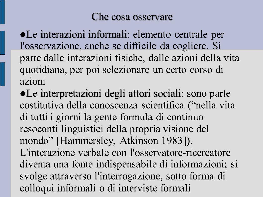 Che cosa osservare interazioni informali Le interazioni informali: elemento centrale per l'osservazione, anche se difficile da cogliere. Si parte dall
