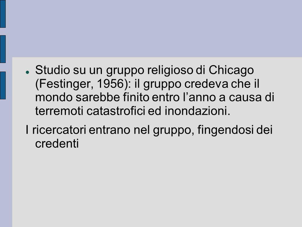 Studio su un gruppo religioso di Chicago (Festinger, 1956): il gruppo credeva che il mondo sarebbe finito entro l'anno a causa di terremoti catastrofi