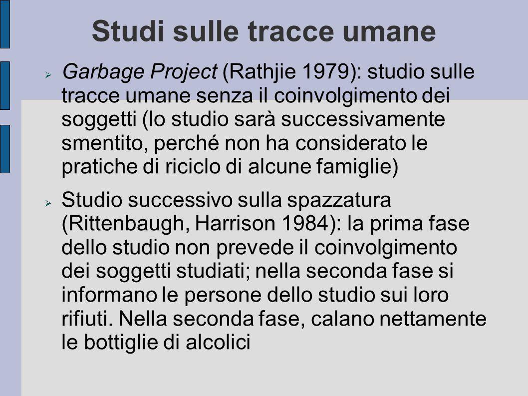 Studi sulle tracce umane  Garbage Project (Rathjie 1979): studio sulle tracce umane senza il coinvolgimento dei soggetti (lo studio sarà successivame