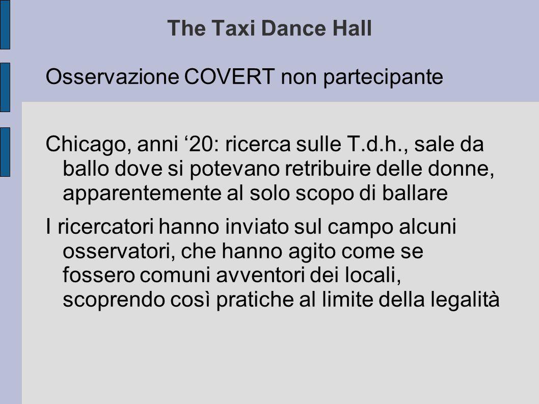 The Taxi Dance Hall Osservazione COVERT non partecipante Chicago, anni '20: ricerca sulle T.d.h., sale da ballo dove si potevano retribuire delle donn