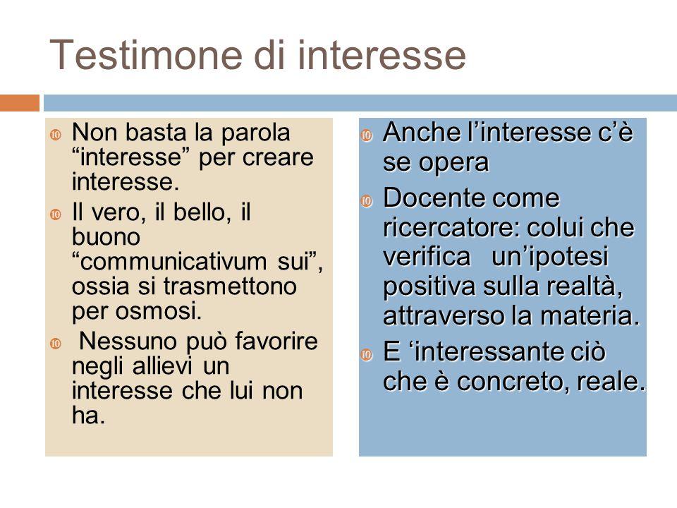 """Testimone di interesse  Non basta la parola """"interesse"""" per creare interesse.  Il vero, il bello, il buono """"communicativum sui"""", ossia si trasmetton"""