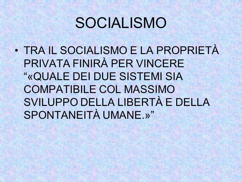 SOCIALISMO TRA IL SOCIALISMO E LA PROPRIETÀ PRIVATA FINIRÀ PER VINCERE «QUALE DEI DUE SISTEMI SIA COMPATIBILE COL MASSIMO SVILUPPO DELLA LIBERTÀ E DELLA SPONTANEITÀ UMANE.»