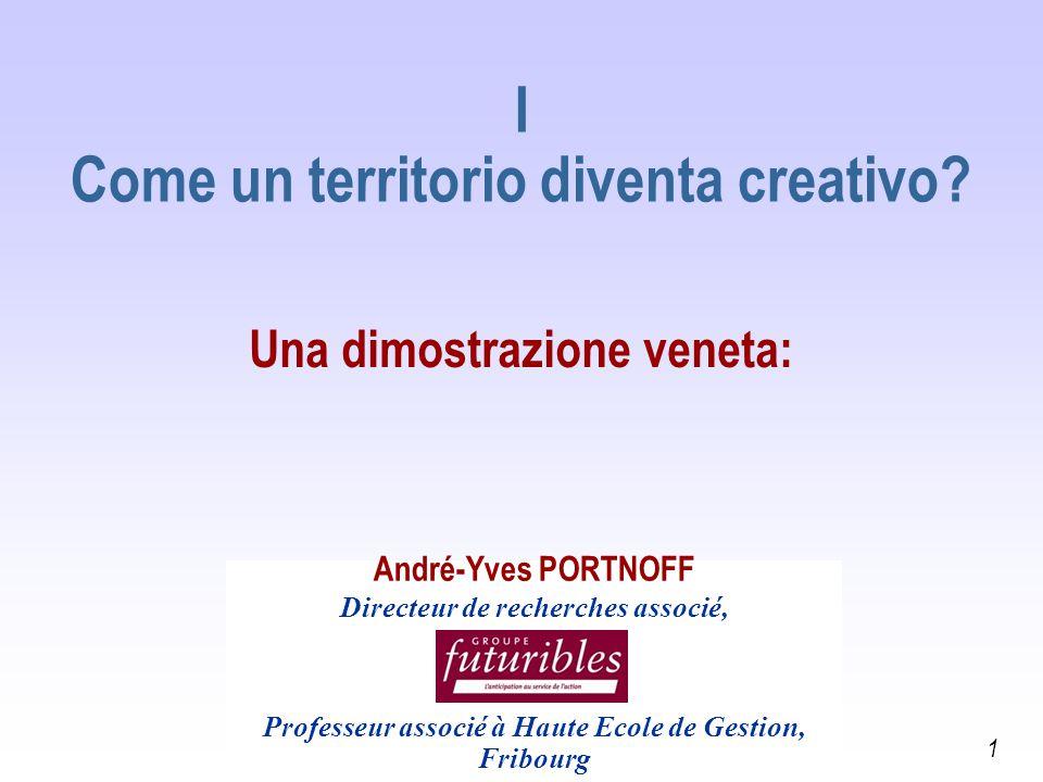 I Come un territorio diventa creativo? Una dimostrazione veneta: andre-yves.portnoff@wanadoo.fr 1 André-Yves PORTNOFF Directeur de recherches associé,