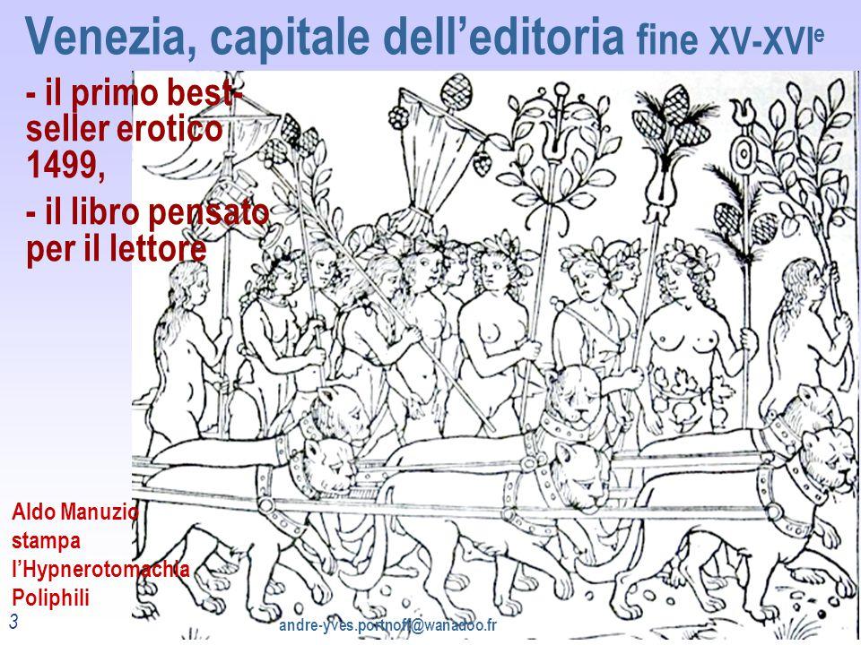 Venezia, capitale dell'editoria fine XV-XVI e 3 Aldo Manuzio stampa l'Hypnerotomachia Poliphili andre-yves.portnoff@wanadoo.fr - il primo best- seller