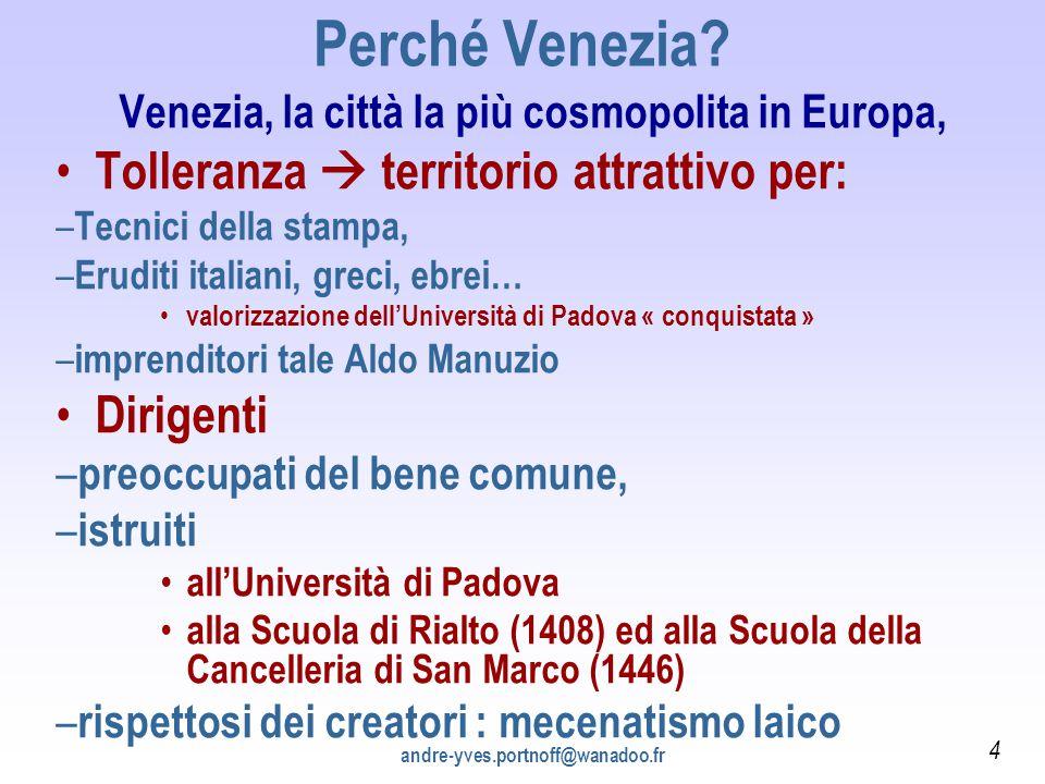 Perché Venezia? Venezia, la città la più cosmopolita in Europa, Tolleranza  territorio attrattivo per: – Tecnici della stampa, – Eruditi italiani, gr
