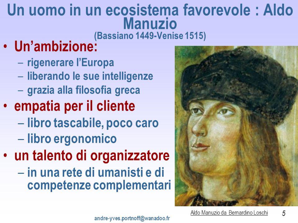 Un uomo in un ecosistema favorevole : Aldo Manuzio (Bassiano 1449-Venise 1515) Un'ambizione: – rigenerare l'Europa – liberando le sue intelligenze – g