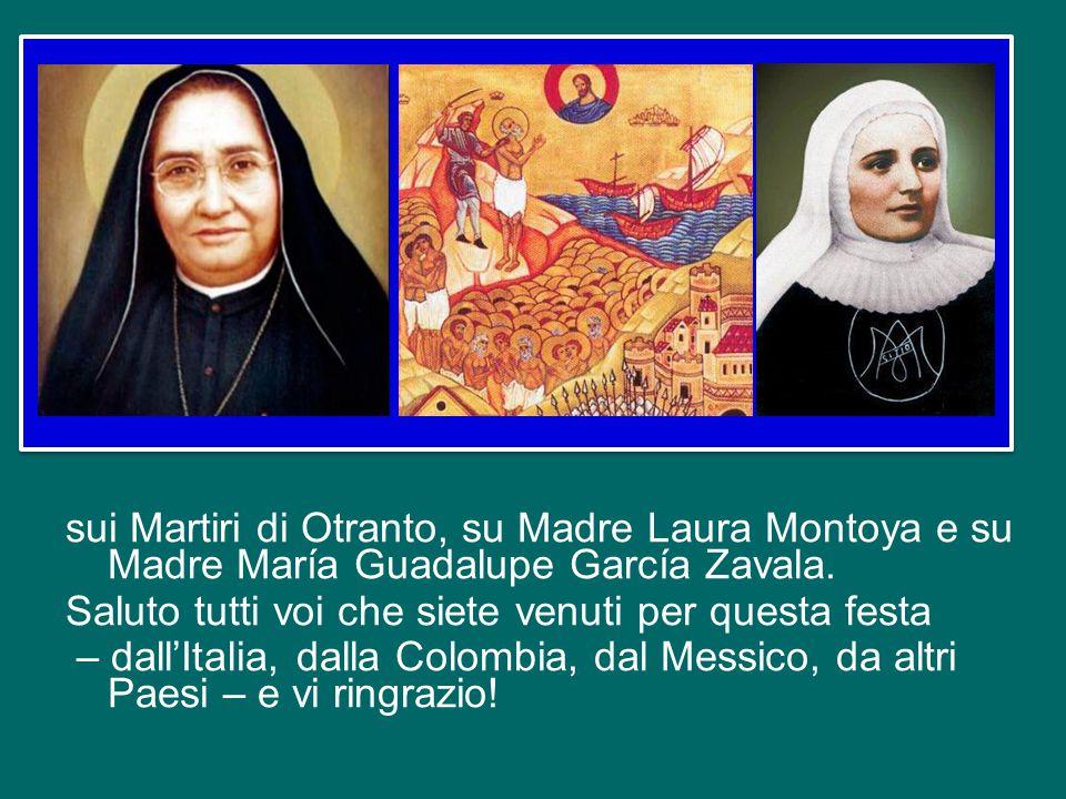 sui Martiri di Otranto, su Madre Laura Montoya e su Madre María Guadalupe García Zavala.