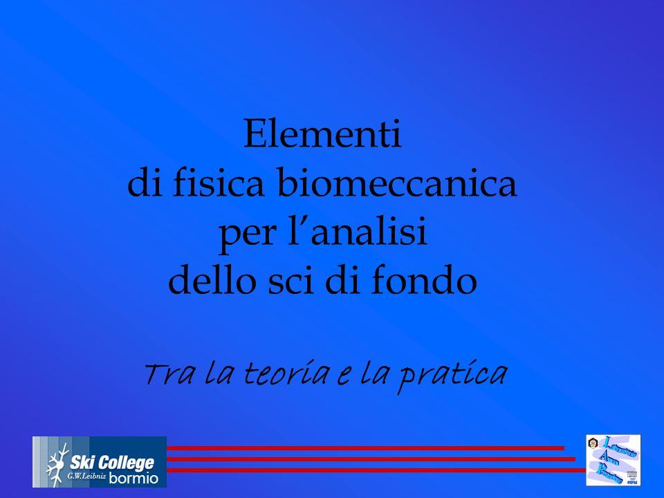 bormio Elementi di fisica biomeccanica per l'analisi dello sci di fondo Tra la teoria e la pratica