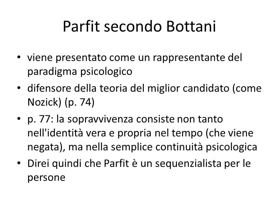 Parfit secondo Bottani viene presentato come un rappresentante del paradigma psicologico difensore della teoria del miglior candidato (come Nozick) (p.