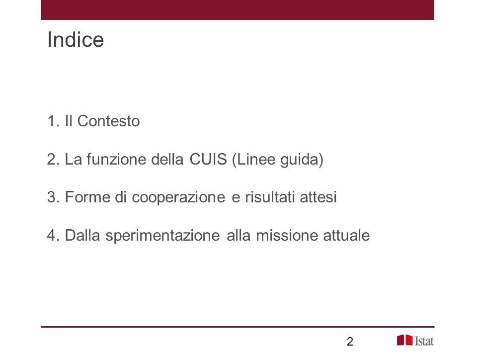 2 Indice 1.Il Contesto 2.La funzione della CUIS (Linee guida) 3.Forme di cooperazione e risultati attesi 4.Dalla sperimentazione alla missione attuale