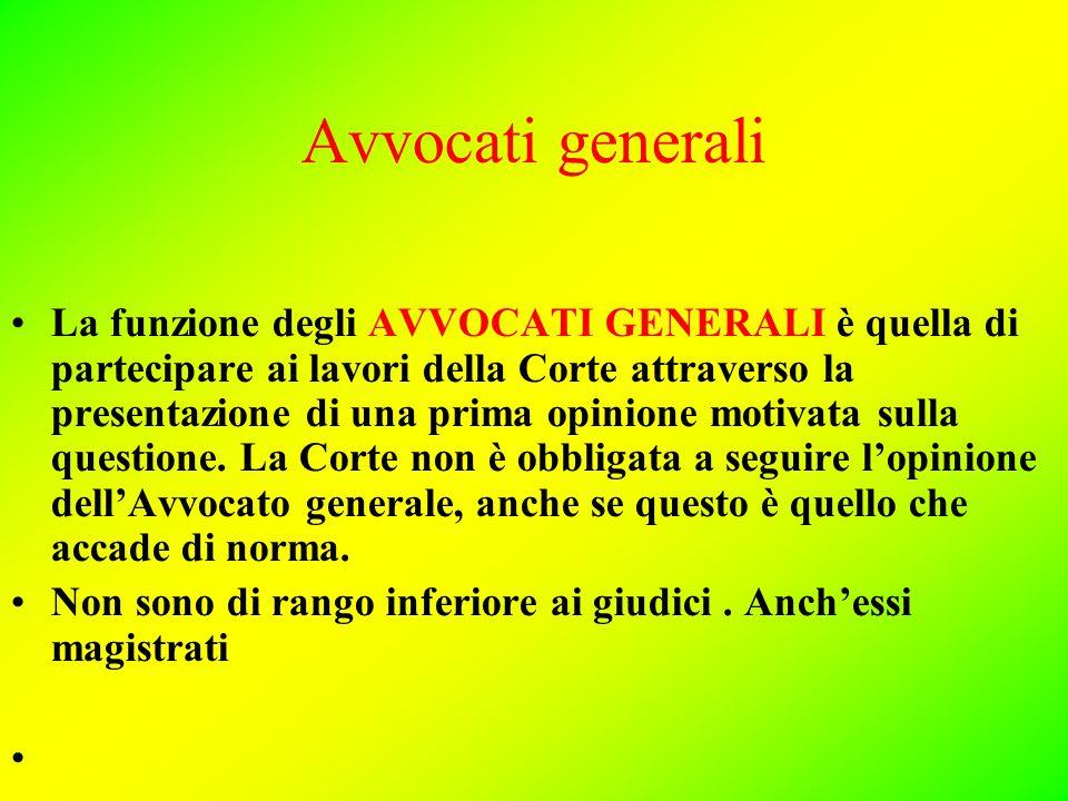 Avvocati generali La funzione degli AVVOCATI GENERALI è quella di partecipare ai lavori della Corte attraverso la presentazione di una prima opinione motivata sulla questione.