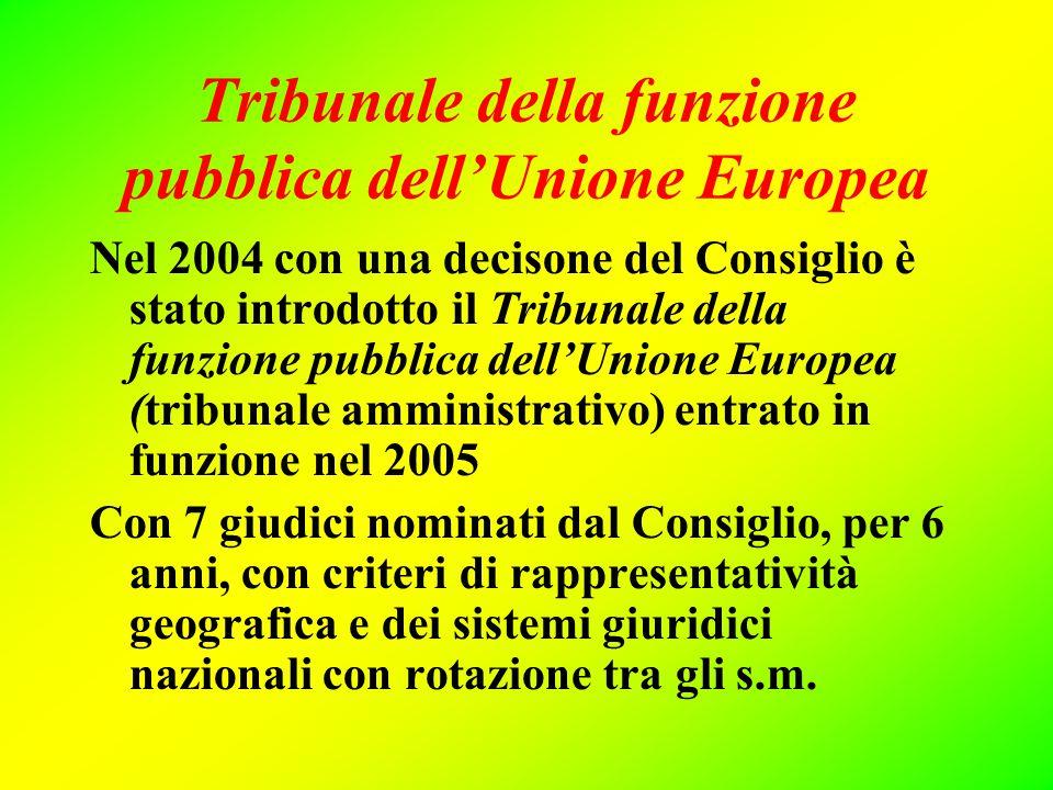 Tribunale della funzione pubblica dell'Unione Europea Nel 2004 con una decisone del Consiglio è stato introdotto il Tribunale della funzione pubblica