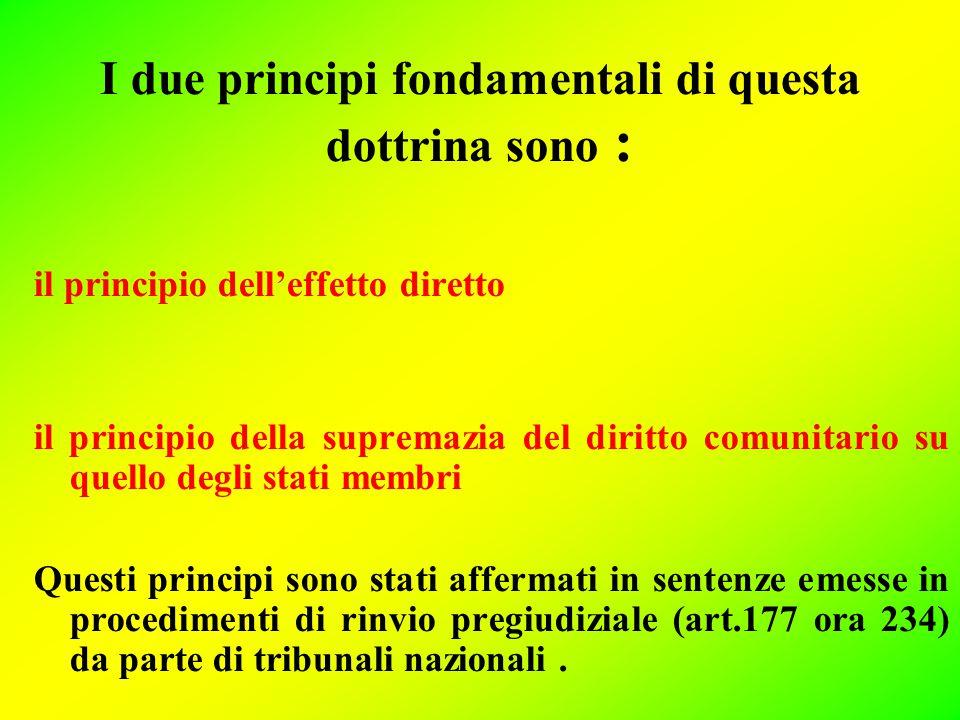 I due principi fondamentali di questa dottrina sono : il principio dell'effetto diretto il principio della supremazia del diritto comunitario su quell