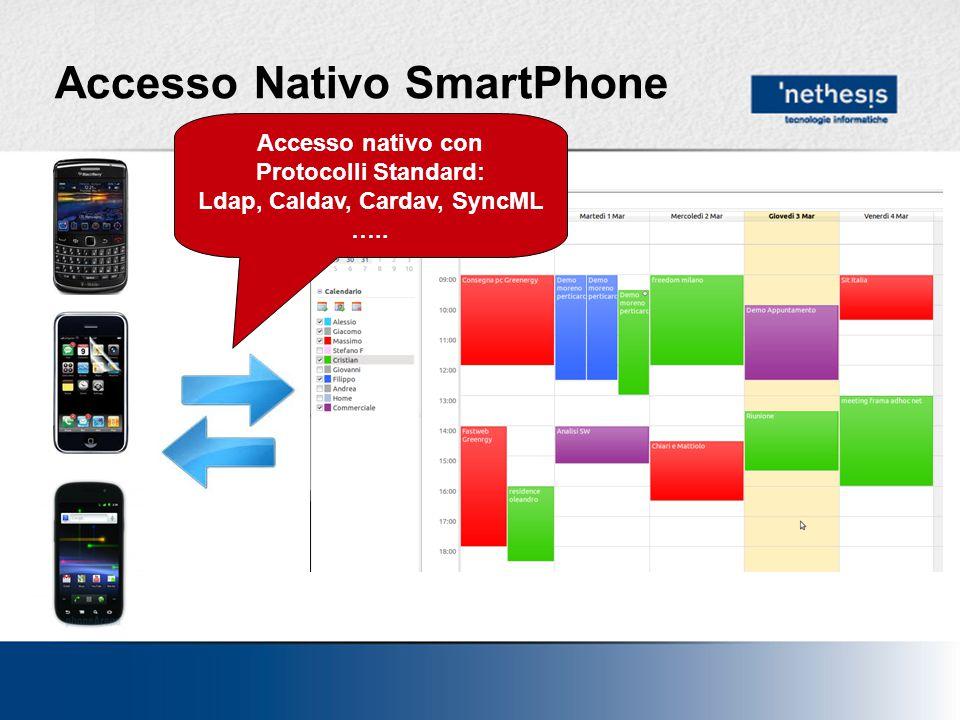 Accesso Nativo SmartPhone Accesso nativo con Protocolli Standard: Ldap, Caldav, Cardav, SyncML …..