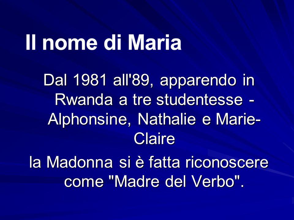 Dal 1981 all 89, apparendo in Rwanda a tre studentesse - Alphonsine, Nathalie e Marie- Claire la Madonna si è fatta riconoscere come Madre del Verbo .
