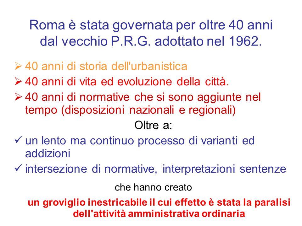 Roma è stata governata per oltre 40 anni dal vecchio P.R.G. adottato nel 1962.  40 anni di storia dell'urbanistica  40 anni di vita ed evoluzione de