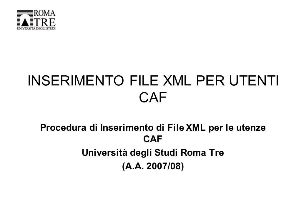 INSERIMENTO FILE XML PER UTENTI CAF Procedura di Inserimento di File XML per le utenze CAF Università degli Studi Roma Tre (A.A.