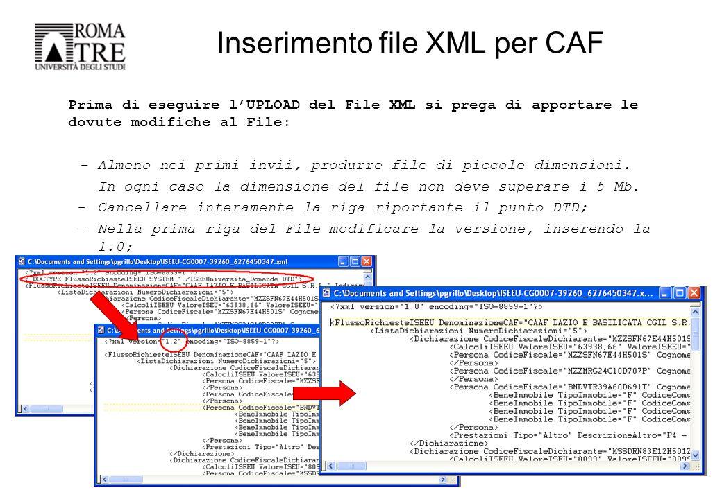 Inserimento file XML per CAF Prima di eseguire l'UPLOAD del File XML si prega di apportare le dovute modifiche al File: - Almeno nei primi invii, produrre file di piccole dimensioni.