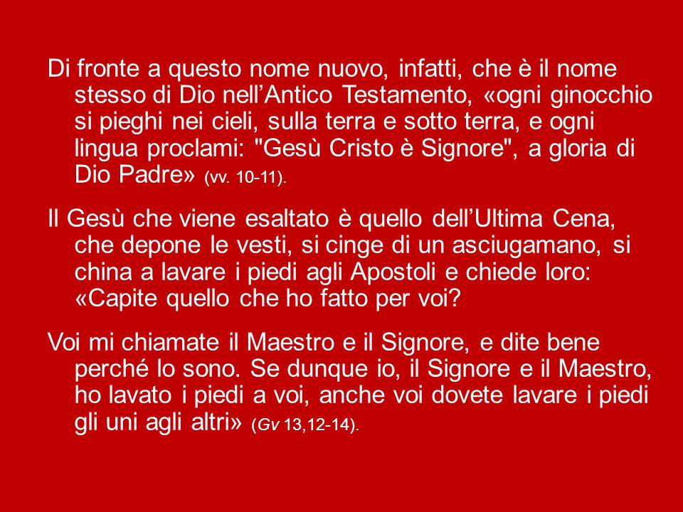 San Paolo sottolinea che è proprio per l'obbedienza alla volontà del Padre che «Dio lo esaltò e gli donò il nome che è al di sopra di ogni nome» (Fil 2,9).