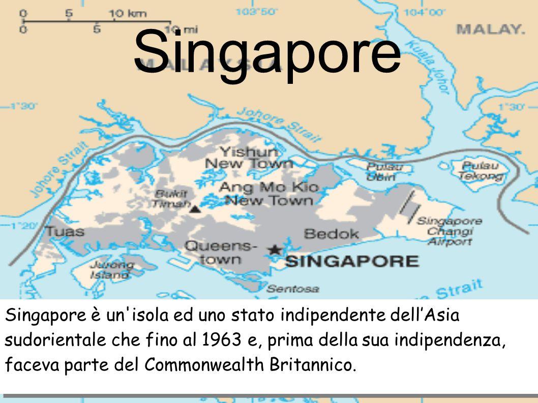 Singapore Singapore è un isola ed uno stato indipendente dell'Asia sudorientale che fino al 1963 e, prima della sua indipendenza, faceva parte del Commonwealth Britannico.