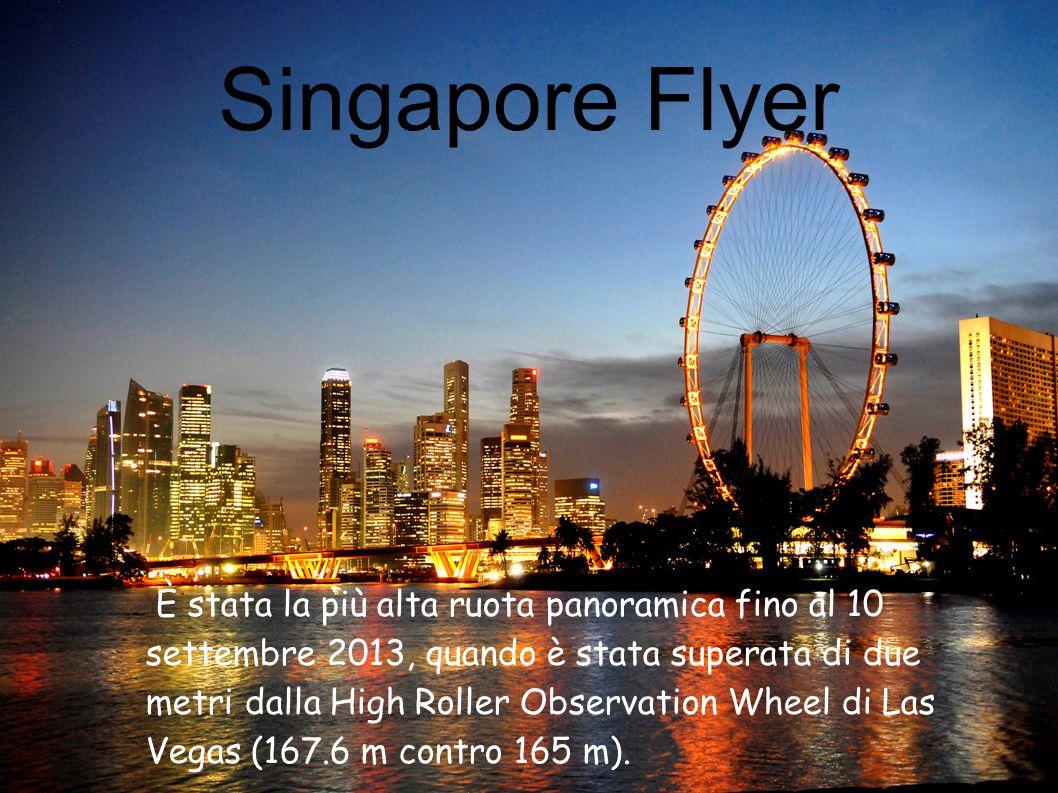 Singapore Flyer È stata la più alta ruota panoramica fino al 10 settembre 2013, quando è stata superata di due metri dalla High Roller Observation Whe