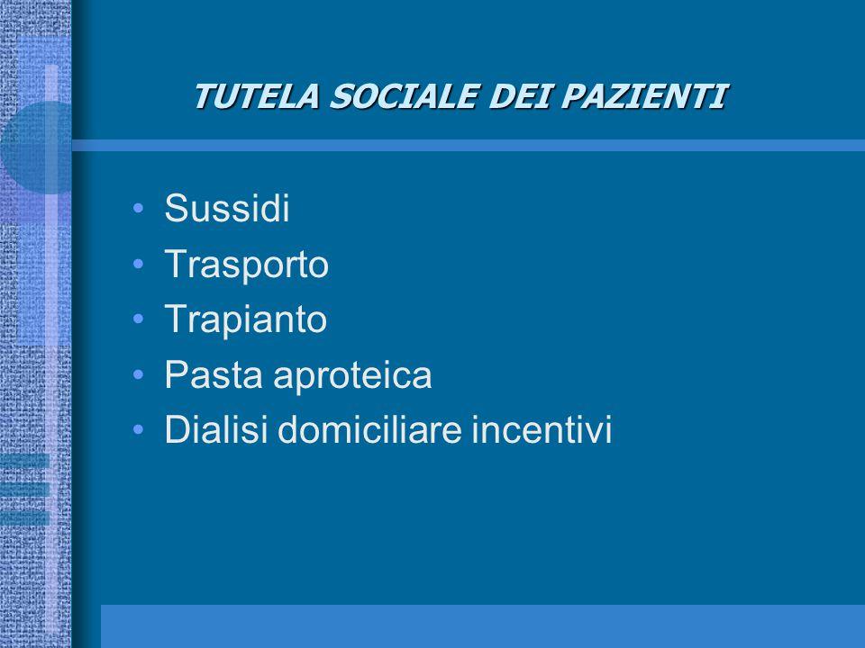 TUTELA SOCIALE DEI PAZIENTI Sussidi Trasporto Trapianto Pasta aproteica Dialisi domiciliare incentivi