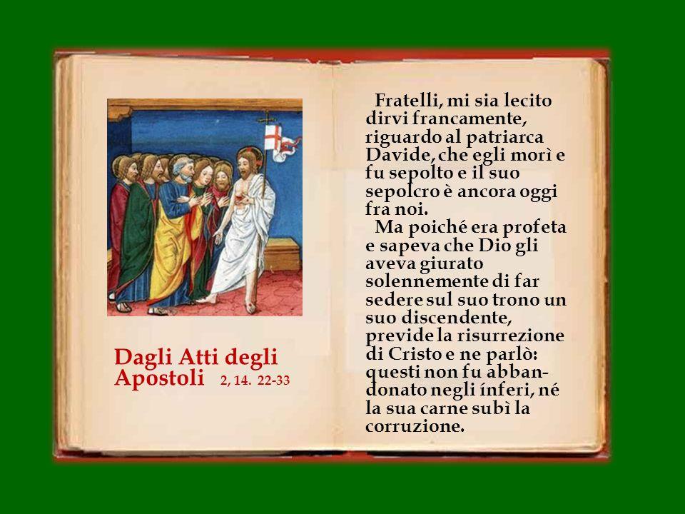Fratelli, mi sia lecito dirvi francamente, riguardo al patriarca Davide, che egli morì e fu sepolto e il suo sepolcro è ancora oggi fra noi.