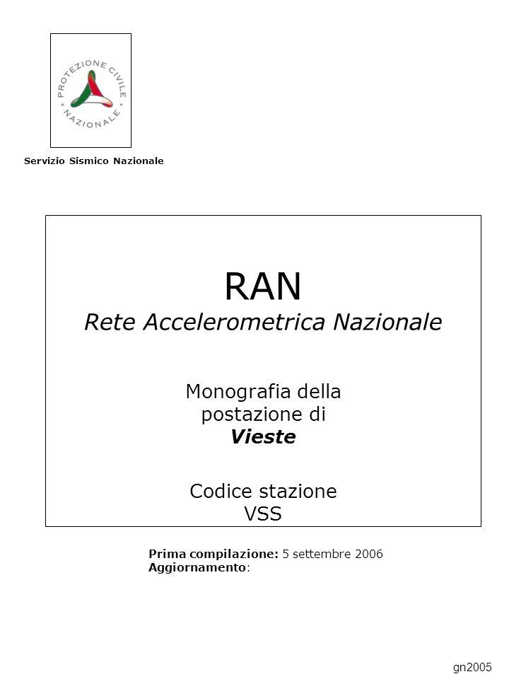 RAN Rete Accelerometrica Nazionale Monografia della postazione di Vieste Codice stazione VSS Prima compilazione: 5 settembre 2006 Aggiornamento: Servizio Sismico Nazionale gn2005