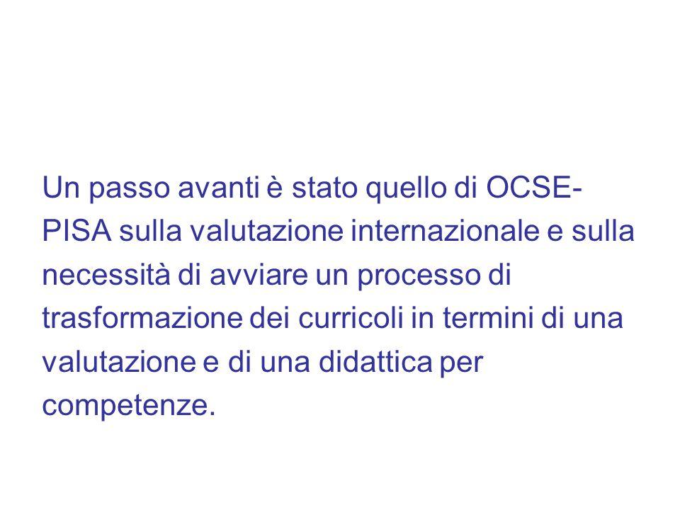 Un passo avanti è stato quello di OCSE- PISA sulla valutazione internazionale e sulla necessità di avviare un processo di trasformazione dei curricoli