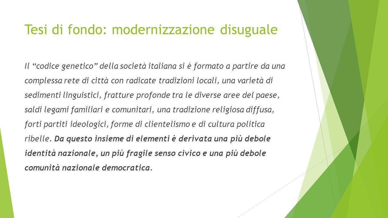 """Tesi di fondo: modernizzazione disuguale Il """"codice genetico"""" della società italiana si è formato a partire da una complessa rete di città con radicat"""