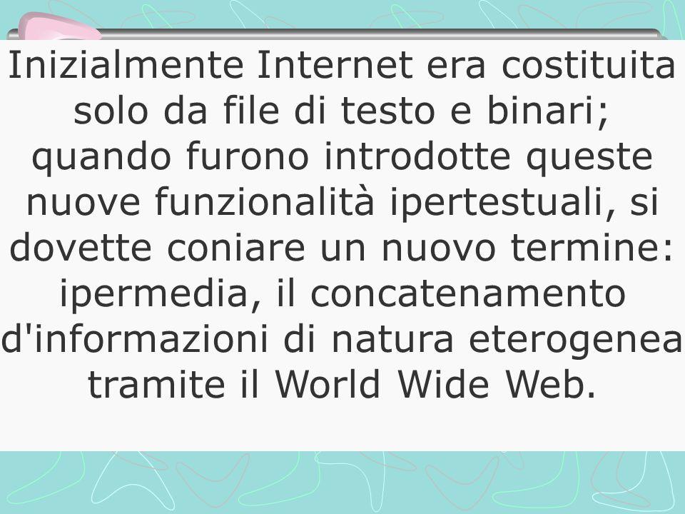 Inizialmente Internet era costituita solo da file di testo e binari; quando furono introdotte queste nuove funzionalità ipertestuali, si dovette coniare un nuovo termine: ipermedia, il concatenamento d informazioni di natura eterogenea tramite il World Wide Web.