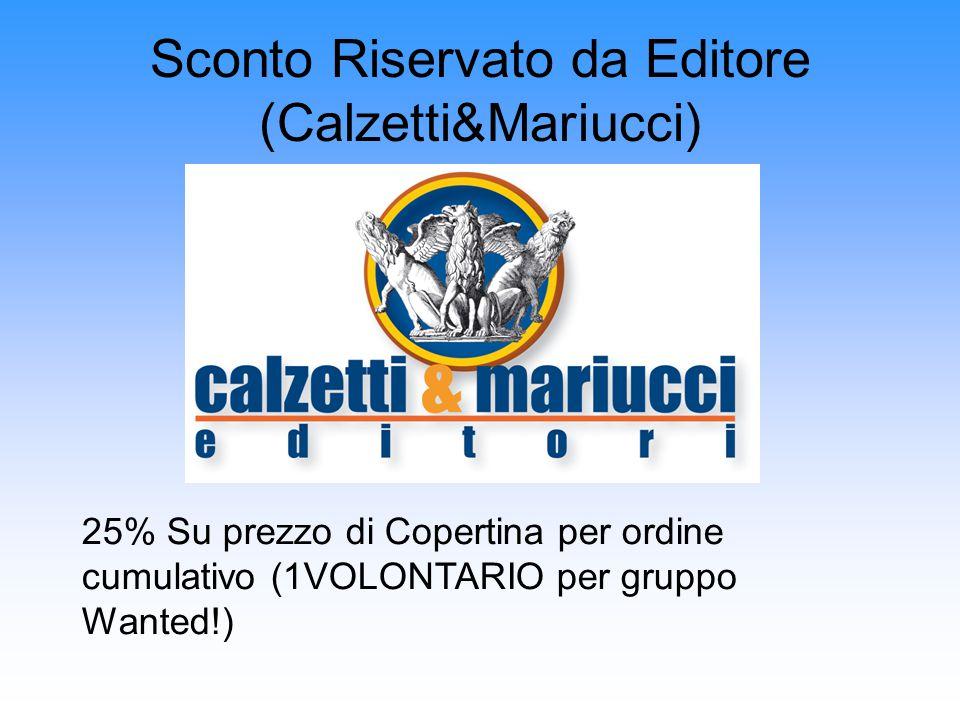 Sconto Riservato da Editore (Calzetti&Mariucci) 25% Su prezzo di Copertina per ordine cumulativo (1VOLONTARIO per gruppo Wanted!)