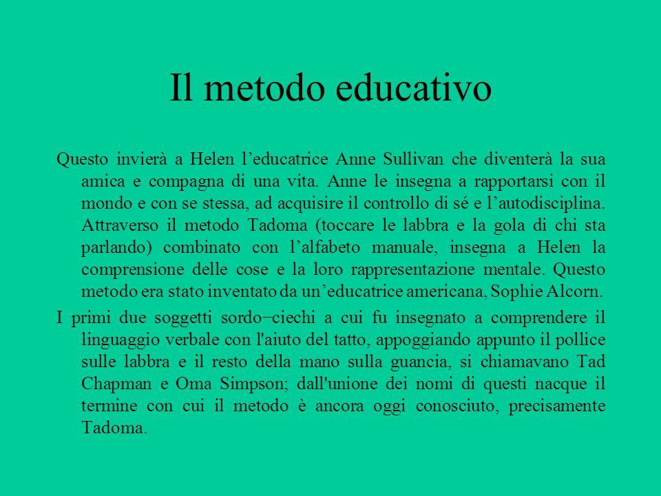 Il metodo educativo Questo invierà a Helen l'educatrice Anne Sullivan che diventerà la sua amica e compagna di una vita. Anne le insegna a rapportarsi