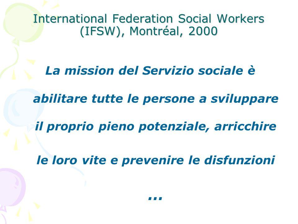 International Federation Social Workers (IFSW), Montréal, 2000 La mission del Servizio sociale è abilitare tutte le persone a sviluppare il proprio pi