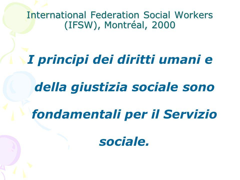International Federation Social Workers (IFSW), Montréal, 2000 I principi dei diritti umani e della giustizia sociale sono fondamentali per il Servizi
