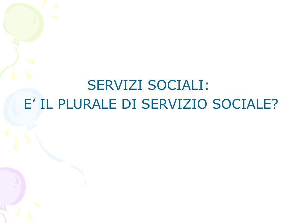 SERVIZI SOCIALI: E' IL PLURALE DI SERVIZIO SOCIALE?