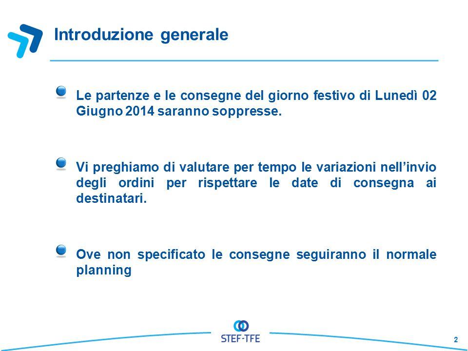 Introduzione generale Le partenze e le consegne del giorno festivo di Lunedì 02 Giugno 2014 saranno soppresse. Vi preghiamo di valutare per tempo le v