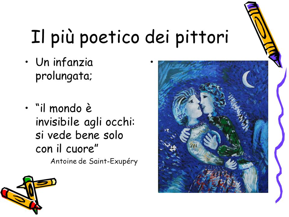 """Il più poetico dei pittori Un infanzia prolungata; """"il mondo è invisibile agli occhi: si vede bene solo con il cuore"""" Antoine de Saint-Exupéry"""