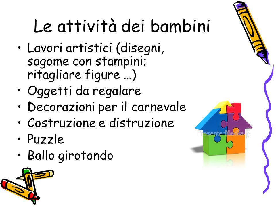 Le attività dei bambini Lavori artistici (disegni, sagome con stampini; ritagliare figure …) Oggetti da regalare Decorazioni per il carnevale Costruzi