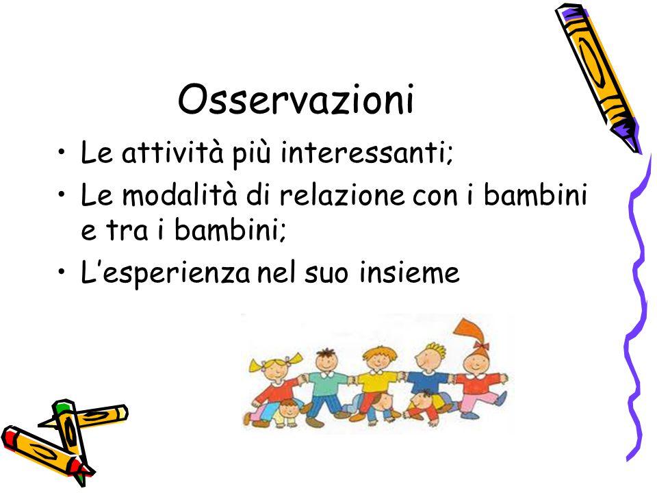 Osservazioni Le attività più interessanti; Le modalità di relazione con i bambini e tra i bambini; L'esperienza nel suo insieme