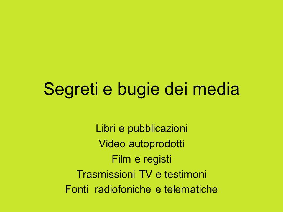 Segreti e bugie dei media Libri e pubblicazioni Video autoprodotti Film e registi Trasmissioni TV e testimoni Fonti radiofoniche e telematiche