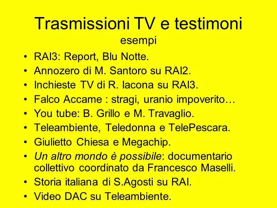 Trasmissioni TV e testimoni esempi RAI3: Report, Blu Notte. Annozero di M. Santoro su RAI2. Inchieste TV di R. Iacona su RAI3. Falco Accame : stragi,