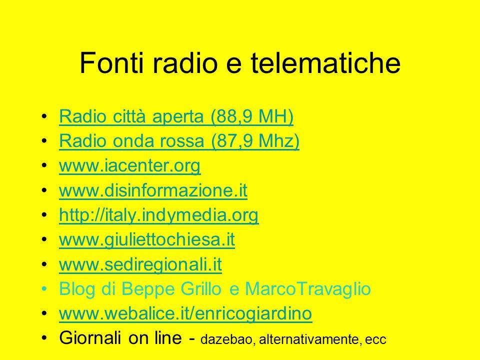 Fonti radio e telematiche Radio città aperta (88,9 MH) Radio onda rossa (87,9 Mhz) www.iacenter.org www.disinformazione.it http://italy.indymedia.org www.giuliettochiesa.it www.sediregionali.it Blog di Beppe Grillo e MarcoTravaglio www.webalice.it/enricogiardino Giornali on line - dazebao, alternativamente, ecc